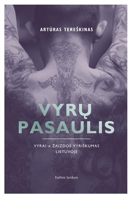Vyrų pasaulis: Vyrai ir žaizdos vyriškumas Lietuvoje