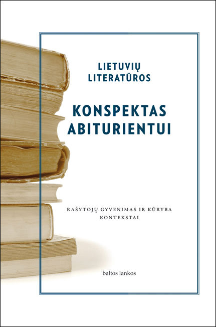 Lietuvių literatūros konspektas abiturientui. Rašytojų gyvenimas