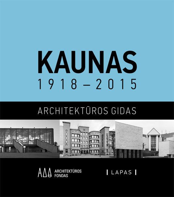 Kaunas 1918-2015. Architektūros gidas