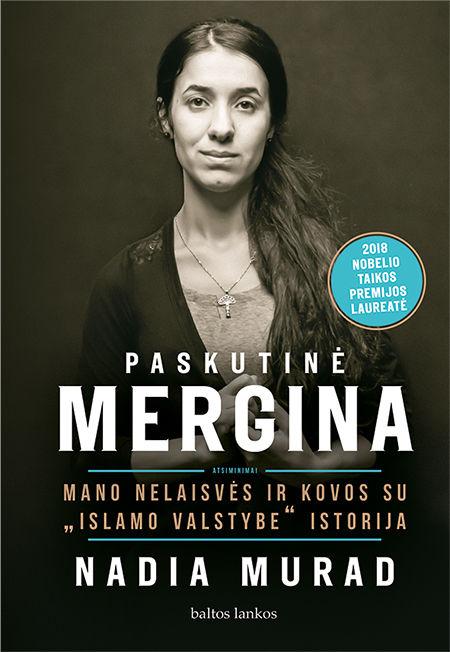 """Paskutinė mergina. Mano nelaisvės ir kovos su """"Islamo valstybe"""" istorija"""