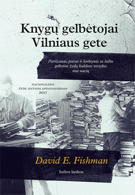 Knygų gelbėtojai Vilniaus gete: partizanai, poetai ir lenktynės su laiku gelbstint žydų kultūros vertybes nuo nacių