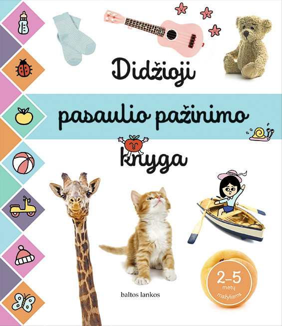 Didžioji pasaulio pažinimo knyga 2–5 metų mažyliams