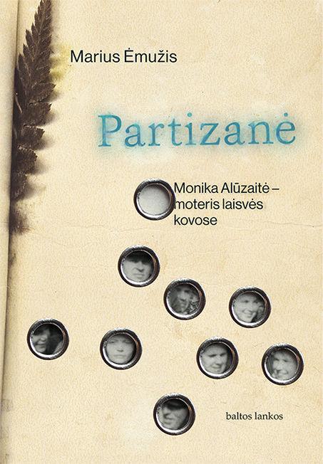Partizanė: Monika Alūzaitė – moteris laisvės kovose